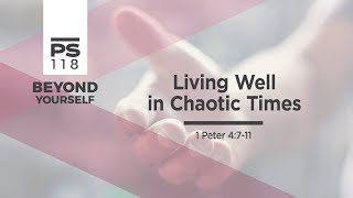 Living in Chaotic Times  1 Peter 4:7-11 - Mark Brown