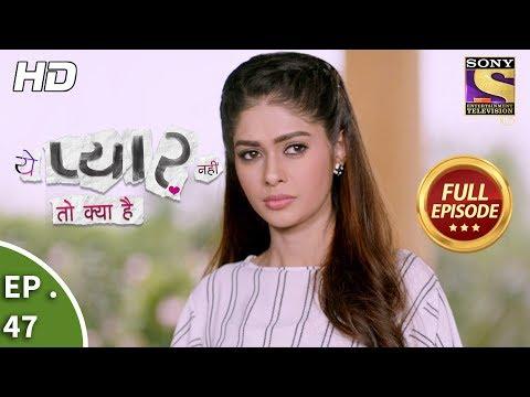 Yeh Pyaar Nahi Toh Kya Hai - Ep 47 - Full Episode - 22nd May, 2018