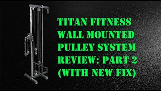 Titan Pulley System Review Part 2 with NEW FIX