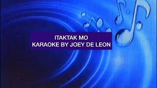 ITAKTAK MO KARAOKE BY JOEY DE LEON