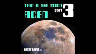 Acen - Trip II The Moon (Part 3)
