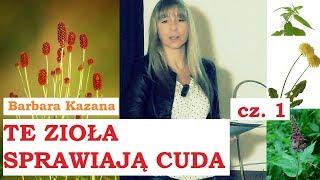 TE ZIOŁA SPRAWIAJĄ CUDA -  Barbara Kazana cz. 1 - 17.11.2017 r.