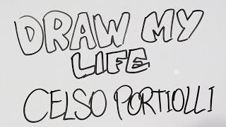 DRAW MY LIFE - CELSO PORTIOLLI
