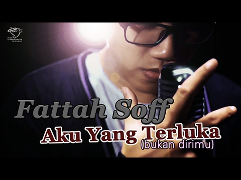 FATTAH SOFF - AKU YANG TERLUKA - Official Music Video