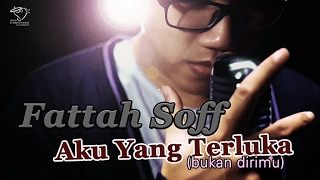 Fattah Soff - Aku Yang Terluka (Official Music Video)