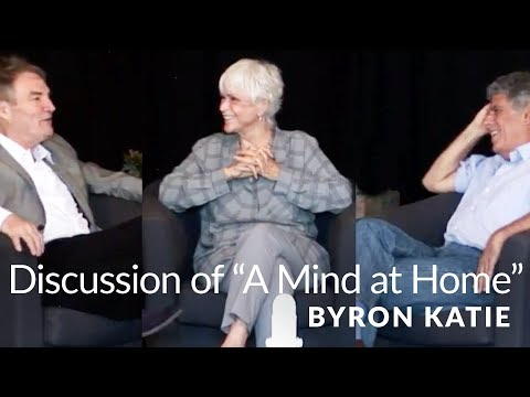 """Discussion of """"A Mind at Home with Itself"""" with Byron Katie, Stephen Mitchell and John Tarrant"""