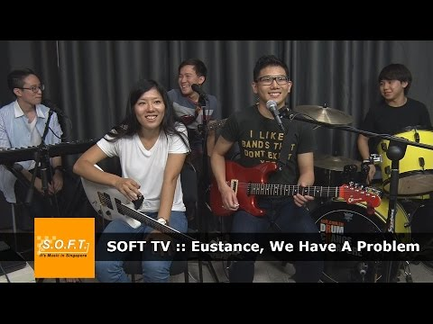 SOFT TV :: Eustance, We Have A Problem [Singapore Music]