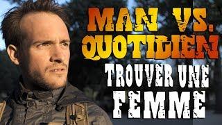 TROUVER UNE FEMME (Man vs. Quotidien 2)