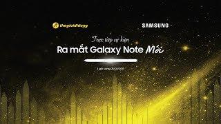 [LIVE]  Tường thuật trực tiếp Sự kiện Unpacked Samsung Galaxy Note 2019