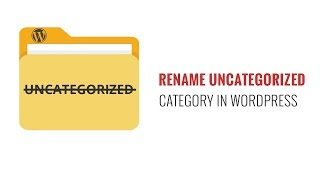 How to Rename the Uncategorized Category in WordPress