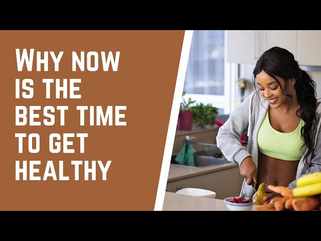 Why Now Is The Best Time To Get healthy