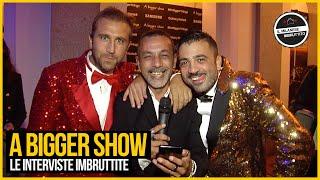 Le Interviste Imbruttite - A BIGGER SHOW
