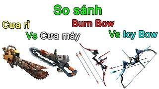 Truy kích ✓- So sánh Cưa rỉ-Saw Bone với Cưa máy, Burn Bow với Icy Bow, mới liệu có ngon ?
