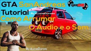 Tutorial:Como Arrumar o Audio e o Som do GTA SanAndreas 2016 Bem Explicado