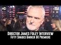 Fifty Shades Darker UK Premiere Interview - Director James Foley