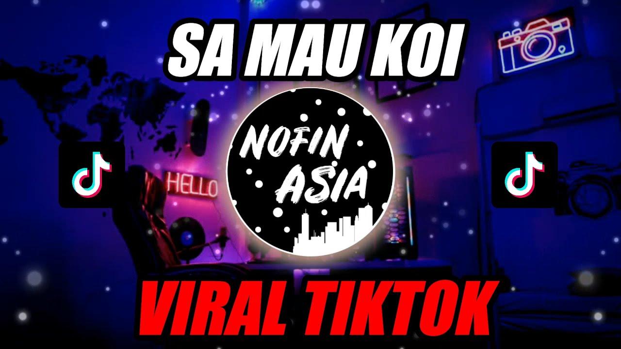 Download DJ SA MAU KOI KO MAU DIA (VIRAL TIKTOK MYANMAR) | Official Nofin Asia Remix