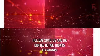 Holiday 2018: US and UK Digital Retail Trends