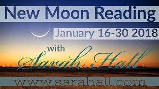 New Moon Reading   January 16-30, 2018   Sarah Hall ☽♥☾