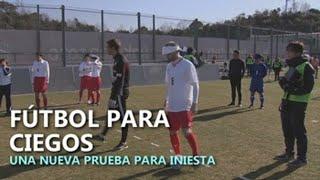 Fútbol para invidentes, una nueva prueba para Iniesta