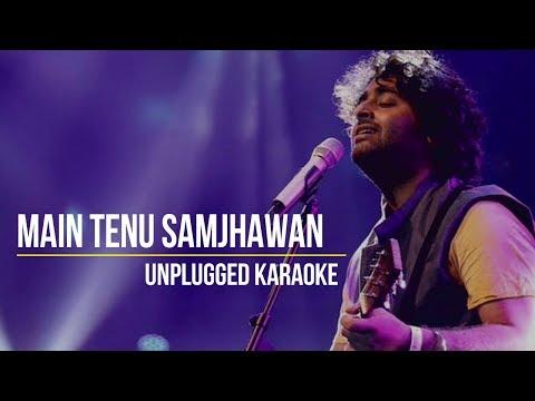 Main Tenu Samjhawan | Arijit Singh | Unplugged Karaoke Mp3
