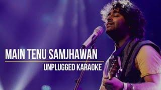 Main Tenu Samjhawan   Arijit Singh   Unplugged Karaoke