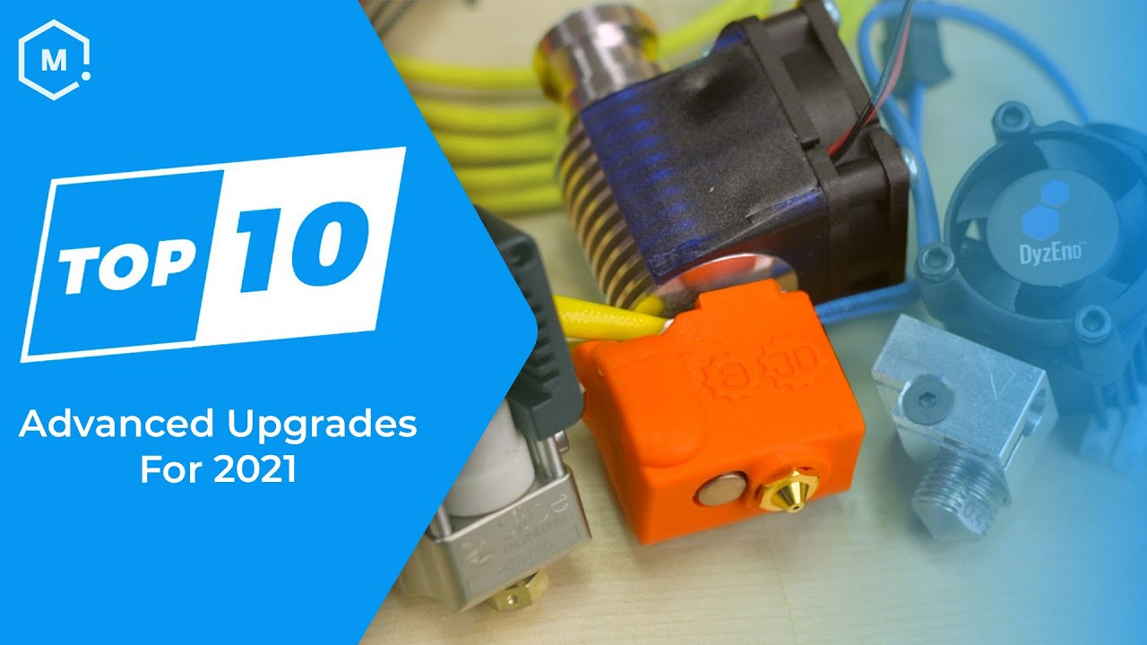 Top Ten Advanced 3D Printer Upgrades 2021