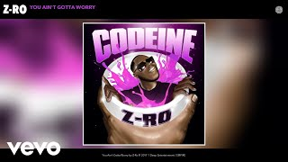 Download Z-Ro - You Ain't Gotta Worry (Audio) MP3 song and Music Video