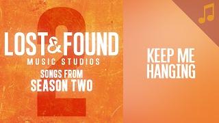 """""""Keep Me Hanging"""" (Keara Graves) // Season 2 Songs from Lost & Found Music Studios"""