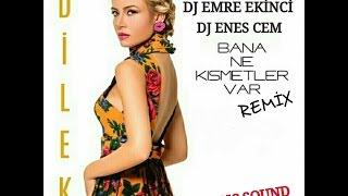 DİLEK-BANA NE KISMETLER VAR REMİX (DJ EMRE EKİNCİ-DJ ENES CEM)