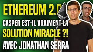 ETHEREUM 2.0 : Casper, la solution miracle ? (avec Jonathan SERRA : Blocs)