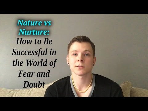 Nature vs Nurture: How to Be Successful in the World of Fear and Doubt
