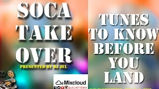 DJ JEL PRESENTS | 2016 SOCA TAKE OVER, TUNES TO KNOW BEFORE YOU LAND