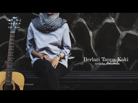 GAC Ft. The Overtunes - Berlari Tanpa Kaki (Cover By Anaconda)