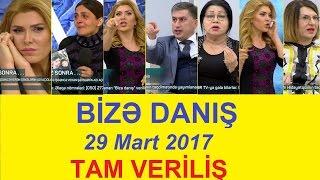 Bize danis 29 mart 2017 tam verilis / Bize danis 29.03.2017
