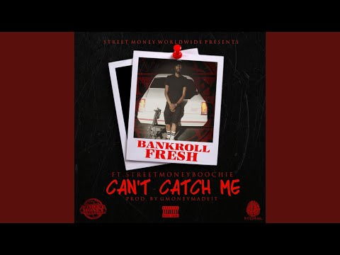 Cant Catch Me feat Street Money Boochie