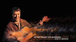 NO ME CREAN TAN MARRANO - JOSE A BEDOYA (CON LETRA)