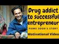 How to Quit Drug   Panki Sood's Story   Former Drug Addict's Interview   Motivational Video