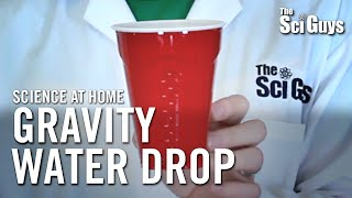 The Sci Guys: Science at Home - Gravity Water Cup Drop
