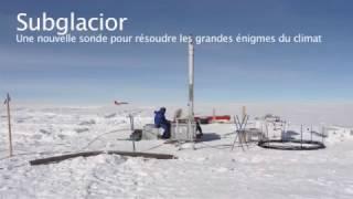 Subglacior : une nouvelle sonde pour résoudre les grandes énigmes du climat