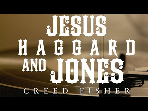 Creed Fisher – Jesus, Haggard & Jones