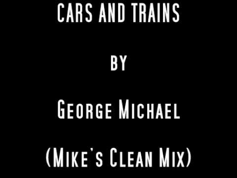 CARS AND TRAINS by George Michael (Mike's Clean Mix)