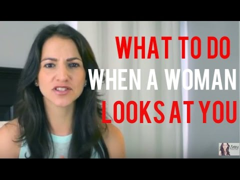 What To Do When A Girl Looks At You Youtube