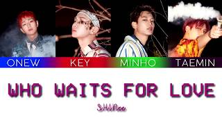 Shinee  샤이니  - Who Waits For Love  Color Coded Lyrics Han/rom/eng