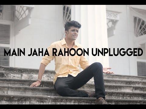 Main Jaha Rahoon Unplugged Version By Yash Vyas   StormEye Productions  