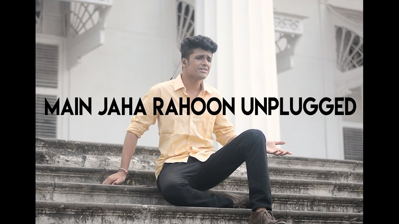 Main Jaha Rahoon Unplugged Version By Yash Vyas Stormeye
