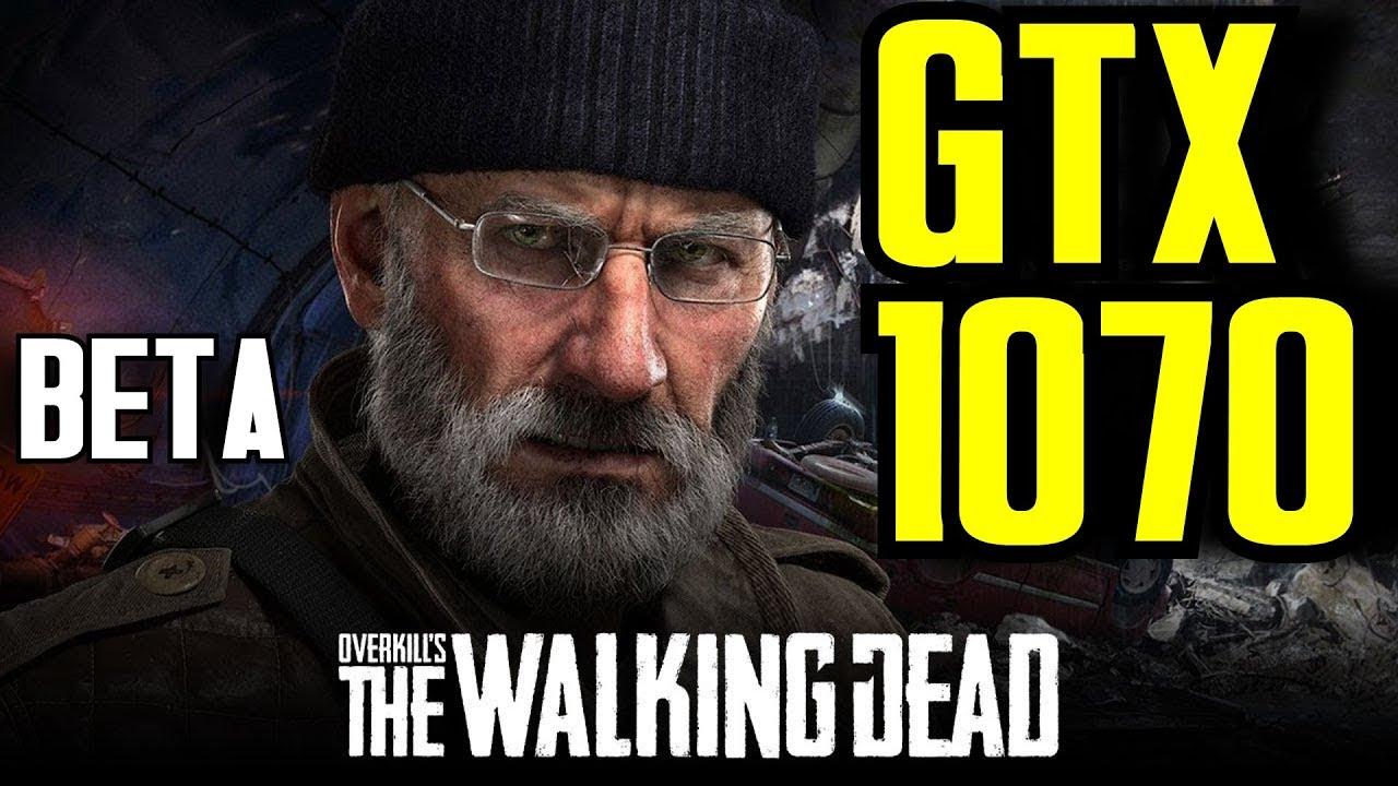 Overkills The Walking Dead Beta Gtx 1070 I7 6700k 1080p Ultra
