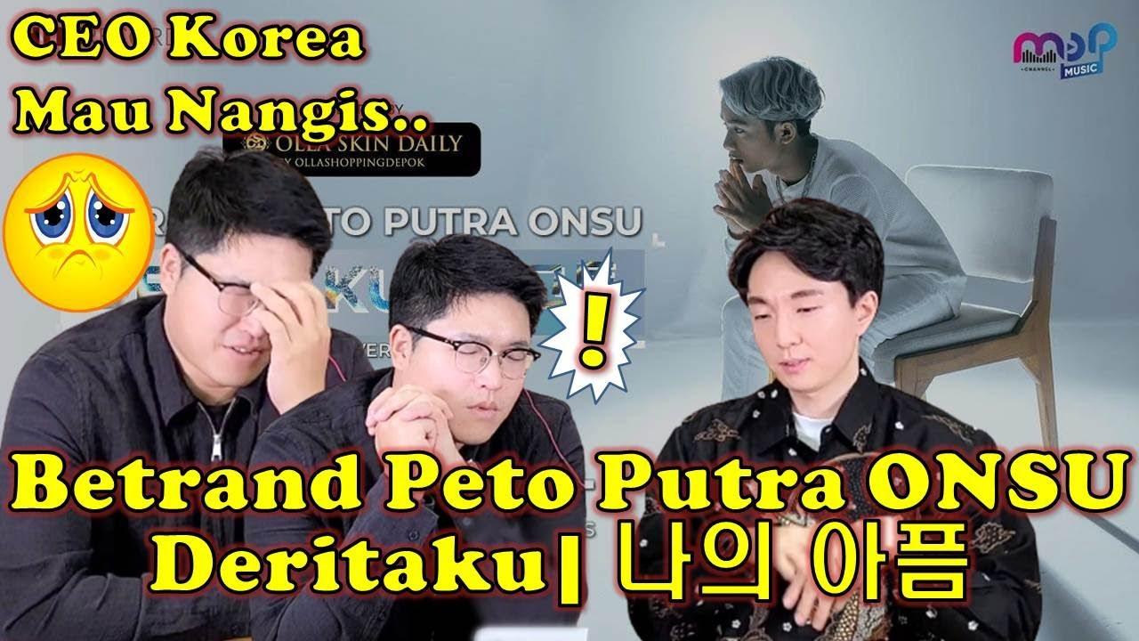 CEO KOREA MAU NANGIS Lihat BETRAND PETO PUTRA ONSU - DERITAKU KOREAN VERSION | 나의 아픔