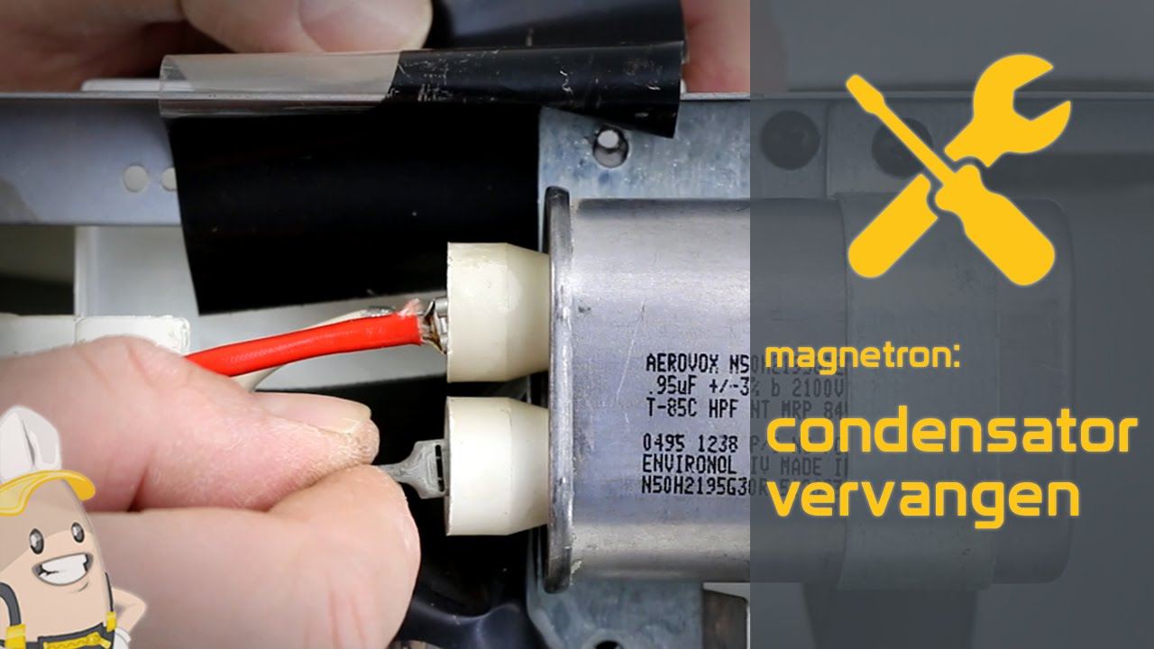 Condensator van uw magnetron vervangen  De
