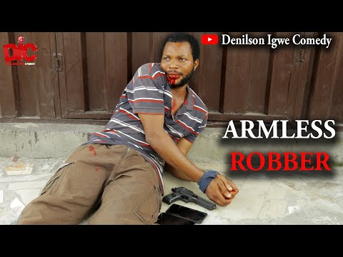The armless robber - Denilson Igwe Comedy