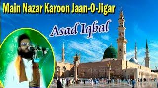 Main Nazar Karoon Jaan O Jigar | Best Naat-E-Shareef Video By-Asad Iqbal With lyrics